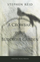 A Crowbar in the Buddhist Garden: Writing from Prison